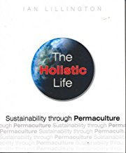 The Holistic Life – Sustainability through Permaculture